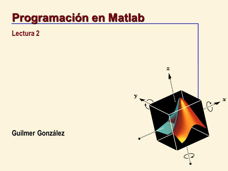 12 Programación en Matlab Control de flujo - repetición Ejemplo: desplegar una tabla de factoriales for k=1:12, disp([num2str(k),´ ´,...