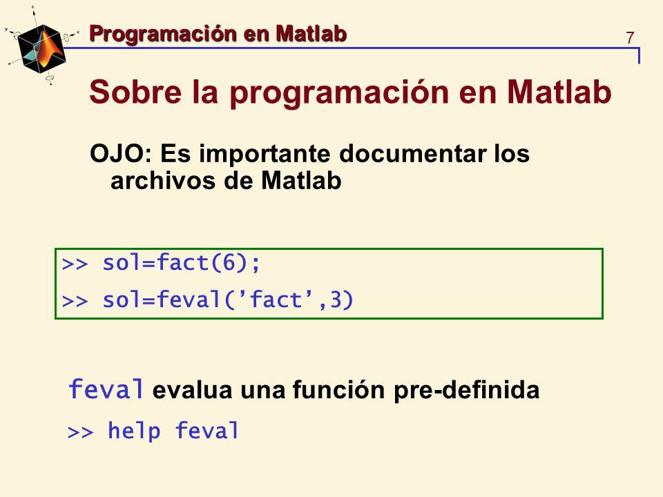 8 Programación en Matlab Control de flujo - selección La instrucción if-elseif-else if ( ) ; elseif ( ) ; else ( ) ; end