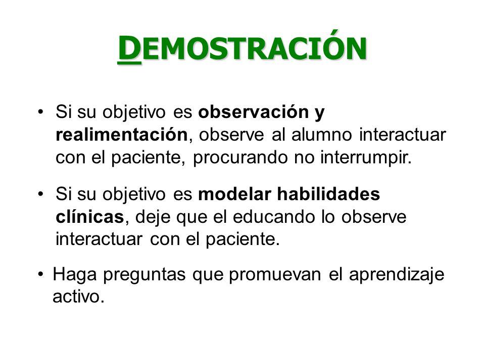 D EMOSTRACIÓN Si su objetivo es observación y realimentación, observe al alumno interactuar con el paciente, procurando no interrumpir. Si su objetivo