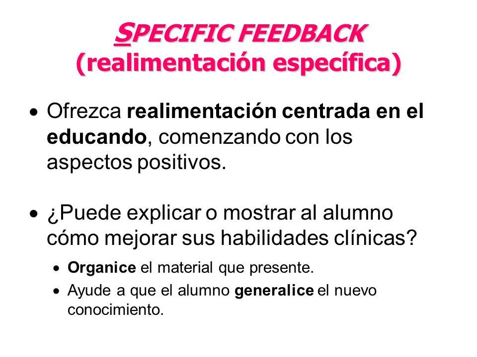 S PECIFIC FEEDBACK (realimentación específica) Ofrezca realimentación centrada en el educando, comenzando con los aspectos positivos. ¿Puede explicar