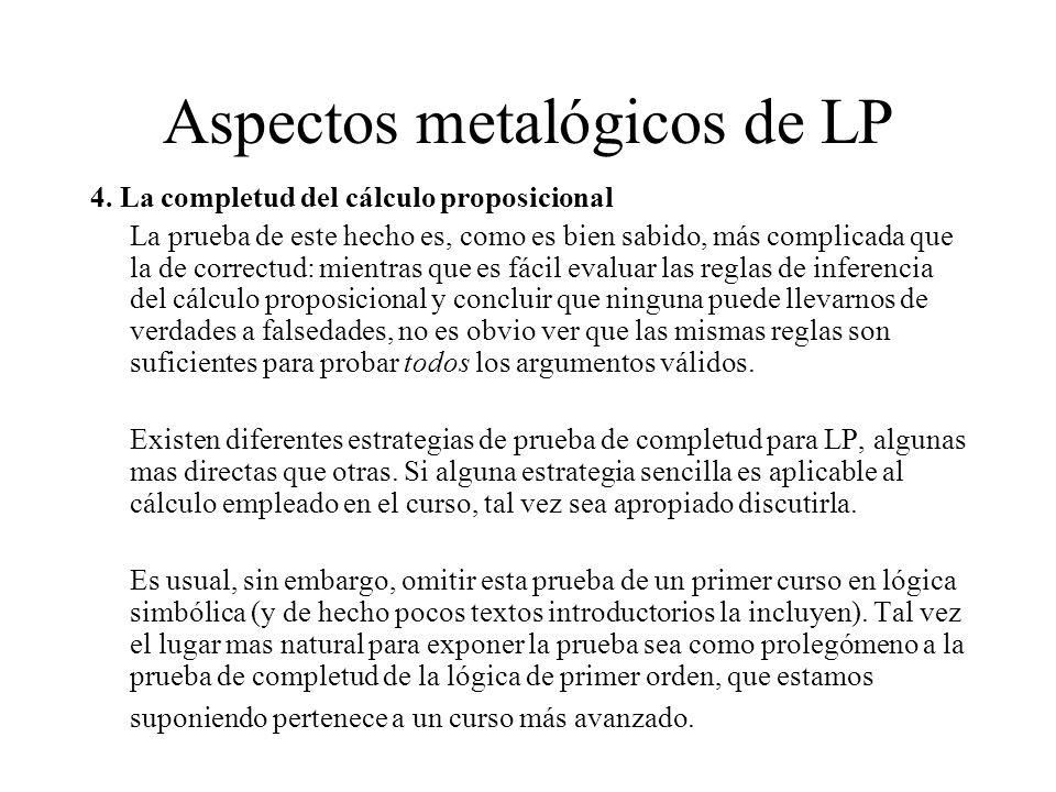 Aspectos metalógicos de LP 4. La completud del cálculo proposicional La prueba de este hecho es, como es bien sabido, más complicada que la de correct