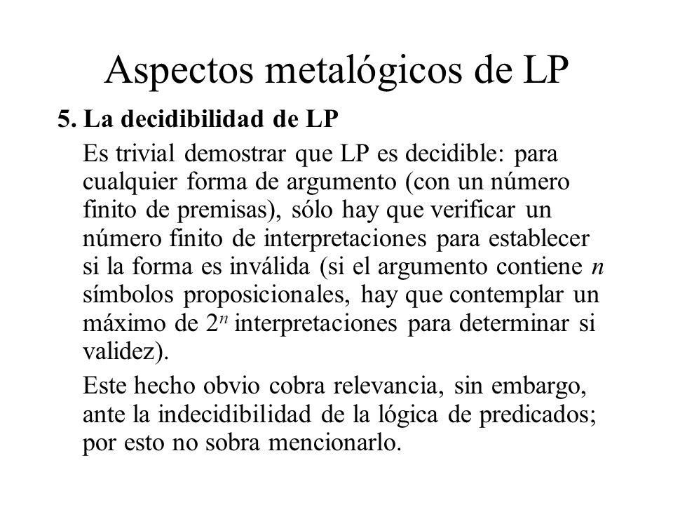 Aspectos metalógicos de LP 5. La decidibilidad de LP Es trivial demostrar que LP es decidible: para cualquier forma de argumento (con un número finito