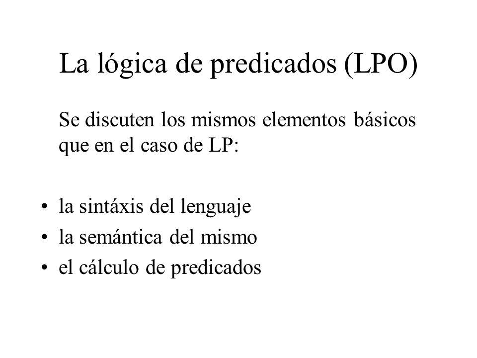 La lógica de predicados (LPO) Se discuten los mismos elementos básicos que en el caso de LP: la sintáxis del lenguaje la semántica del mismo el cálculo de predicados