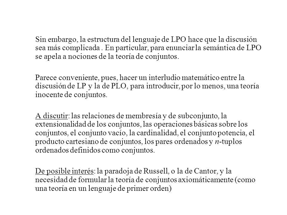 Sin embargo, la estructura del lenguaje de LPO hace que la discusión sea más complicada. En particular, para enunciar la semántica de LPO se apela a n