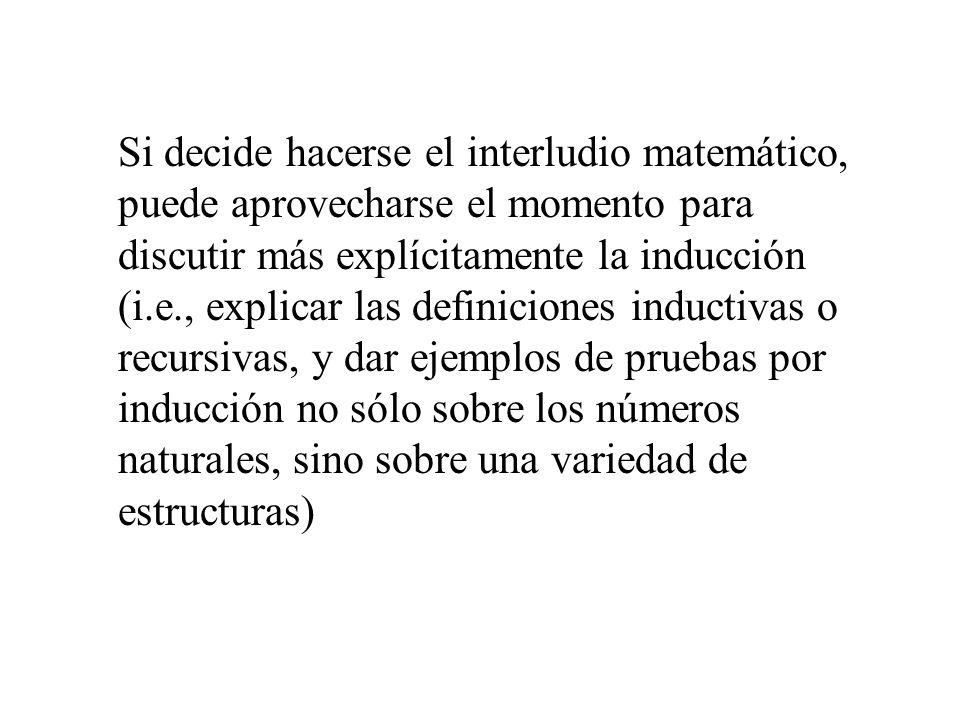 Si decide hacerse el interludio matemático, puede aprovecharse el momento para discutir más explícitamente la inducción (i.e., explicar las definicion