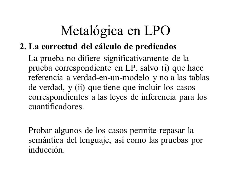 Metalógica en LPO 2. La correctud del cálculo de predicados La prueba no difiere significativamente de la prueba correspondiente en LP, salvo (i) que
