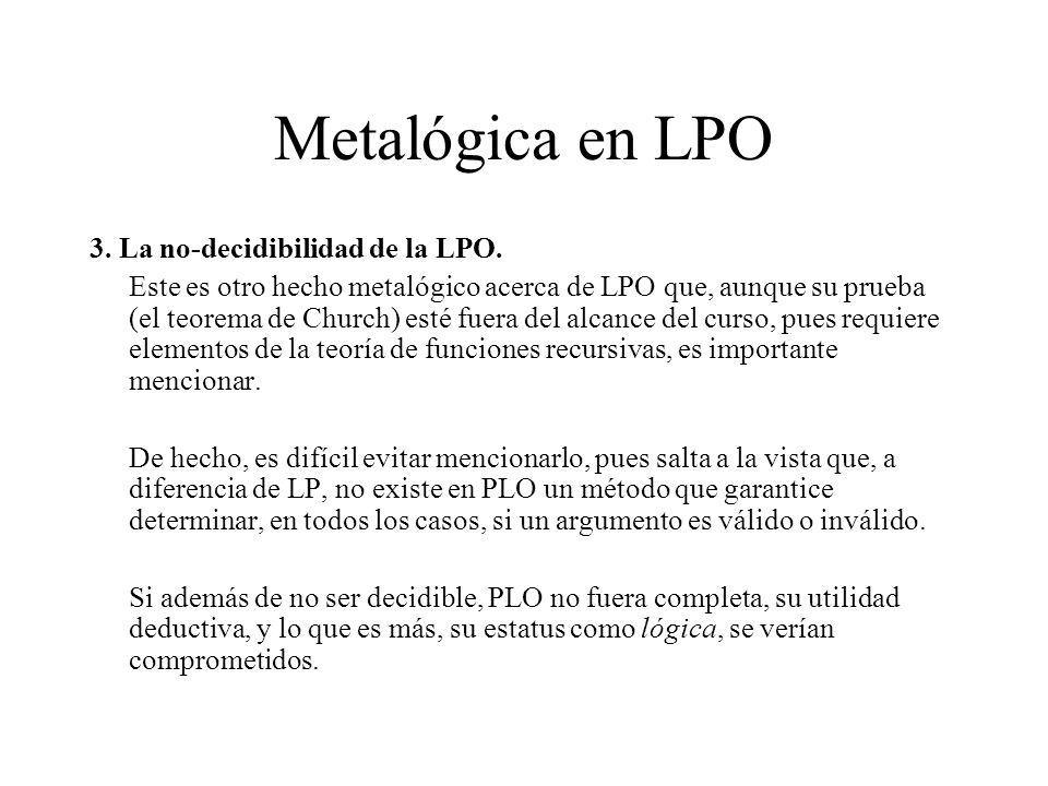 Metalógica en LPO 3. La no-decidibilidad de la LPO. Este es otro hecho metalógico acerca de LPO que, aunque su prueba (el teorema de Church) esté fuer
