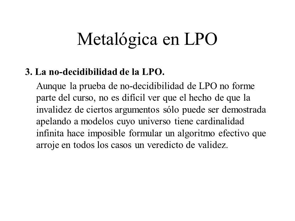 Metalógica en LPO 3. La no-decidibilidad de la LPO. Aunque la prueba de no-decidibilidad de LPO no forme parte del curso, no es difícil ver que el hec
