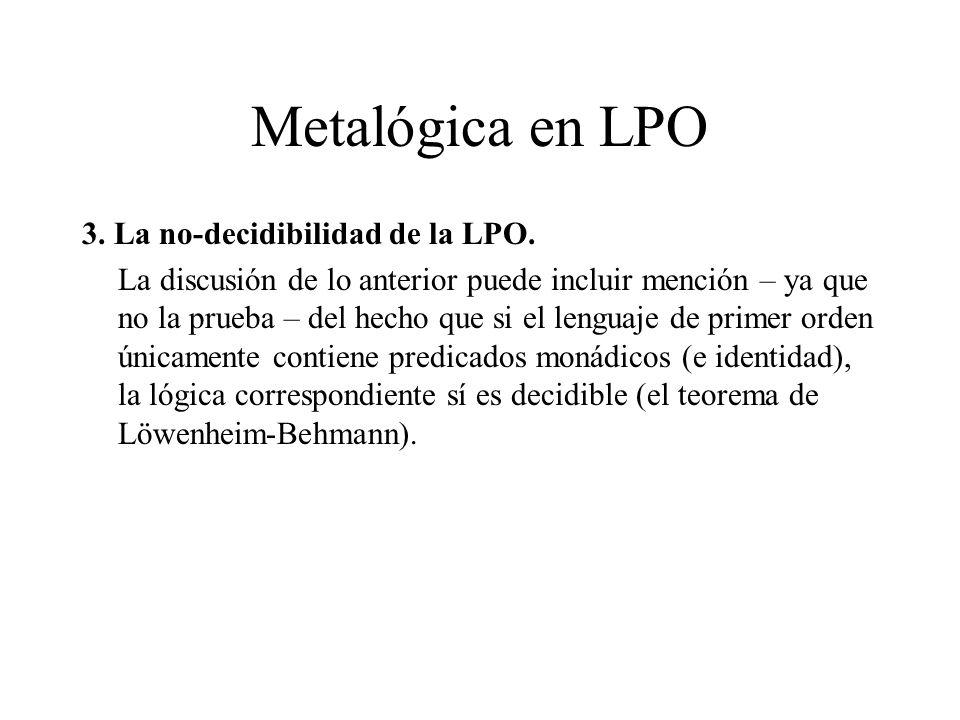 Metalógica en LPO 3. La no-decidibilidad de la LPO. La discusión de lo anterior puede incluir mención – ya que no la prueba – del hecho que si el leng
