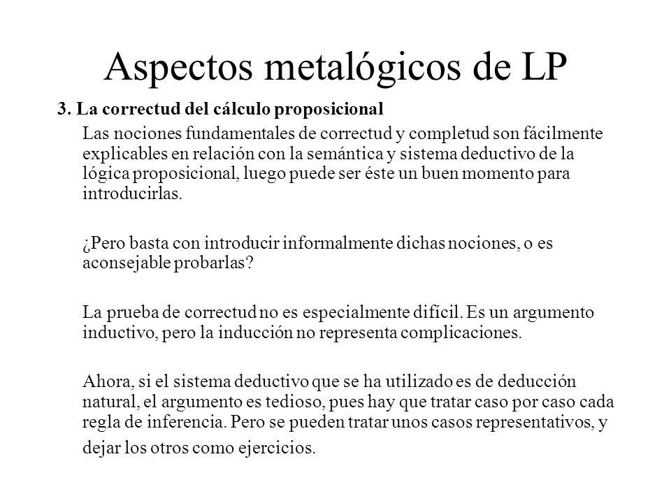 Aspectos metalógicos de LP 3. La correctud del cálculo proposicional Las nociones fundamentales de correctud y completud son fácilmente explicables en