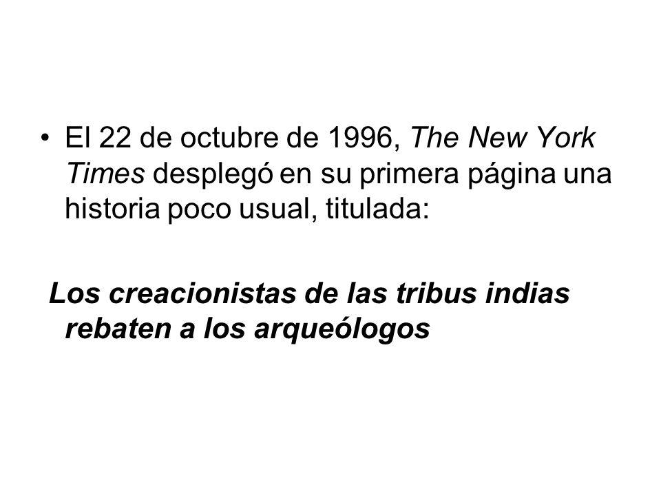 El 22 de octubre de 1996, The New York Times desplegó en su primera página una historia poco usual, titulada: Los creacionistas de las tribus indias r