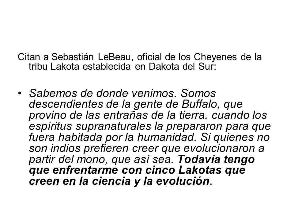 Citan a Sebastián LeBeau, oficial de los Cheyenes de la tribu Lakota establecida en Dakota del Sur: Sabemos de donde venimos. Somos descendientes de l