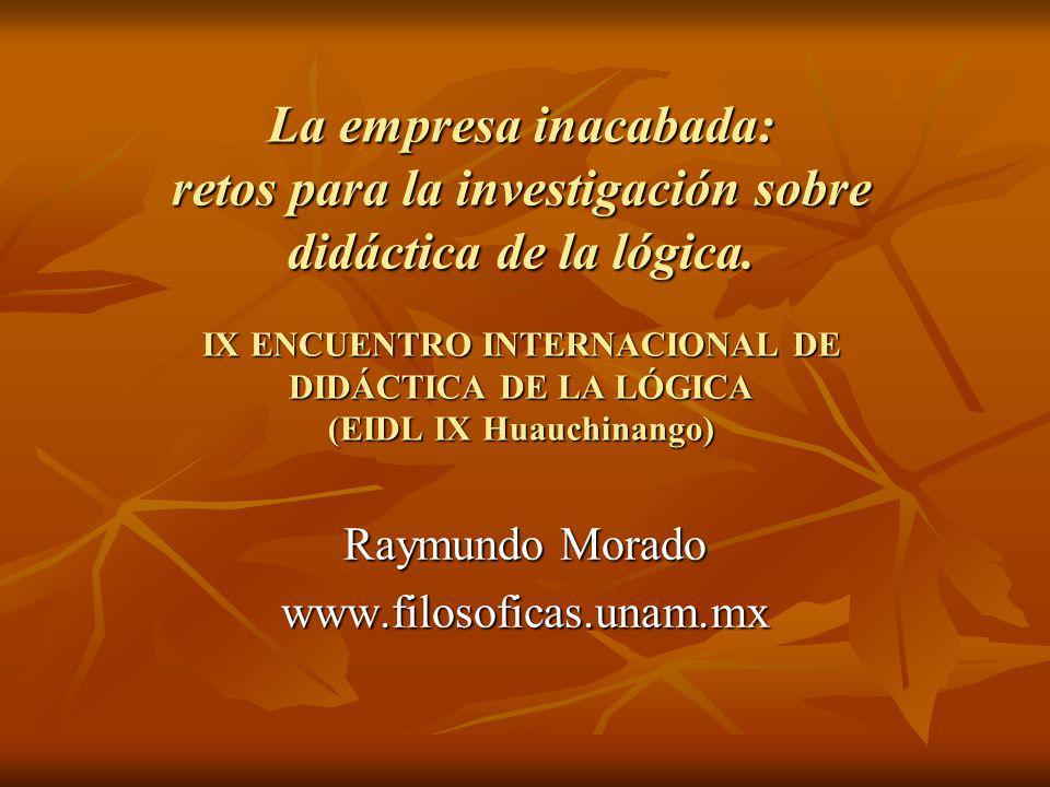 La empresa inacabada: retos para la investigación sobre didáctica de la lógica. IX ENCUENTRO INTERNACIONAL DE DIDÁCTICA DE LA LÓGICA (EIDL IX Huauchin