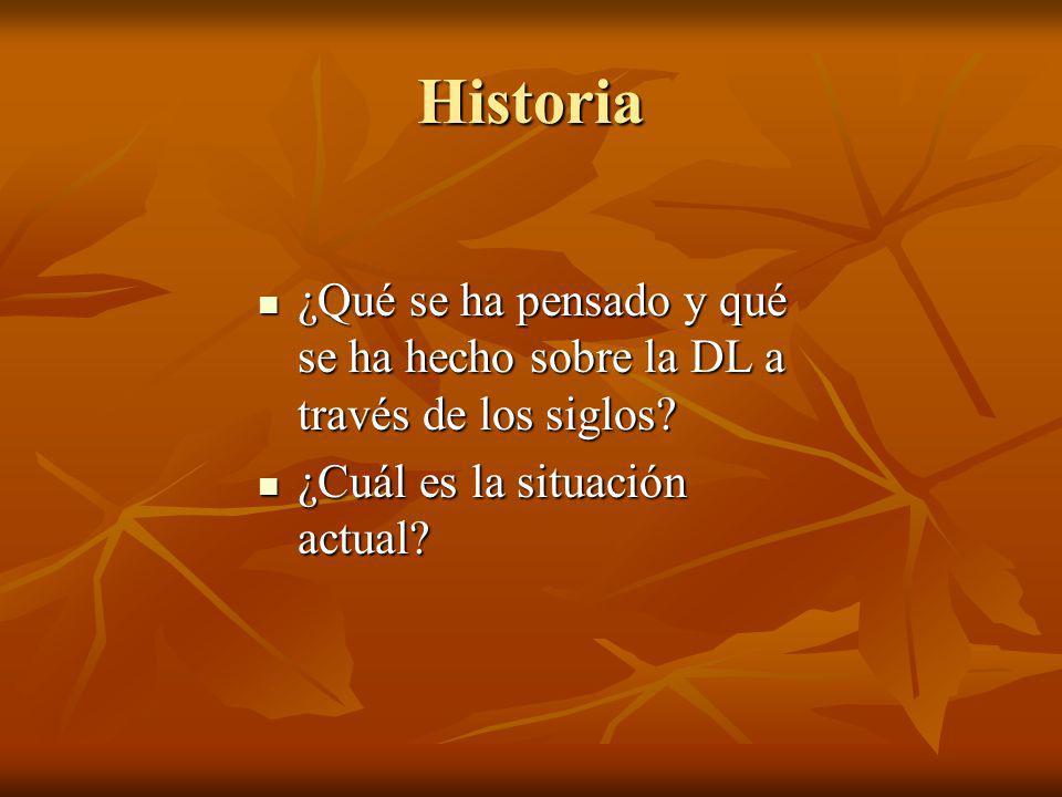 Historia ¿Qué se ha pensado y qué se ha hecho sobre la DL a través de los siglos.
