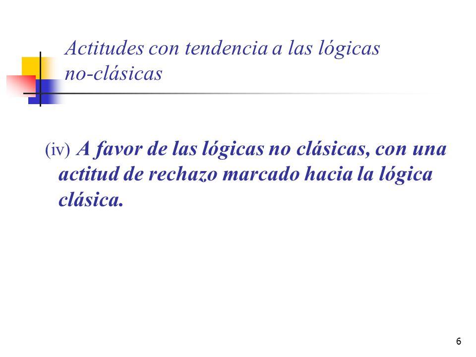 7 Actitudes Lógica clásica (i) Preferencia por la lógica clásica, pero se es consciente de que tal preferencia no necesariamente tiene que ser aceptada por otros.