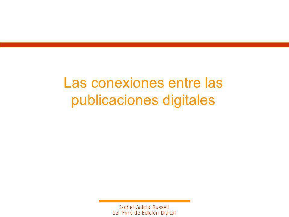 Isabel Galina Russell 1er Foro de Edición Digital Las conexiones entre las publicaciones digitales