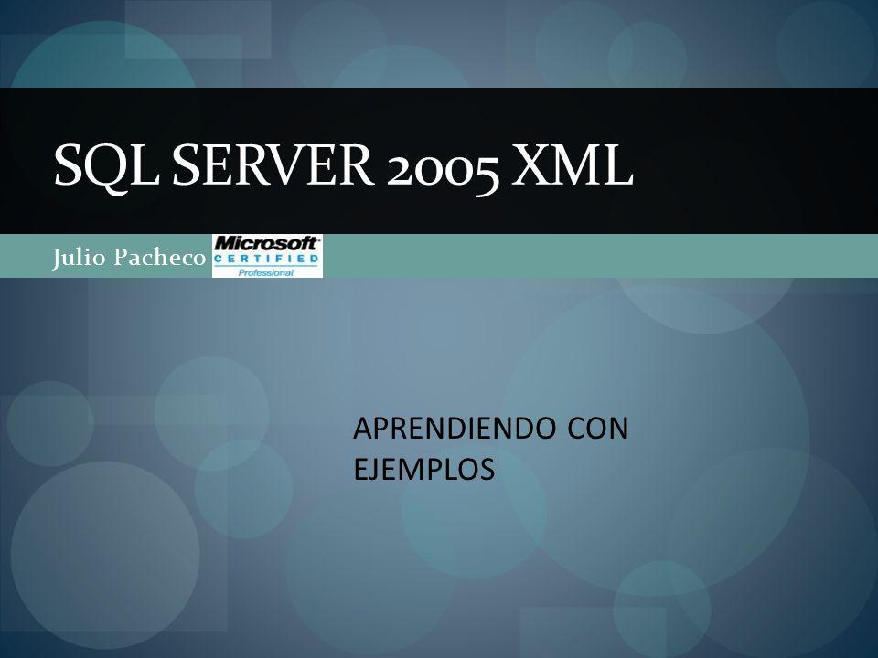 Julio Pacheco SQL SERVER 2005 XML APRENDIENDO CON EJEMPLOS