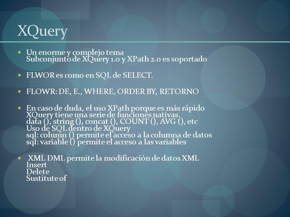 XQuery Un enorme y complejo tema Subconjunto de XQuery 1.0 y XPath 2.0 es soportado FLWOR es como en SQL de SELECT.