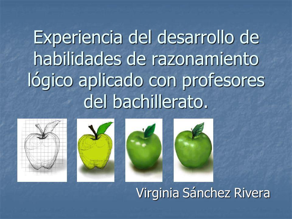 Experiencia del desarrollo de habilidades de razonamiento lógico aplicado con profesores del bachillerato. Virginia Sánchez Rivera