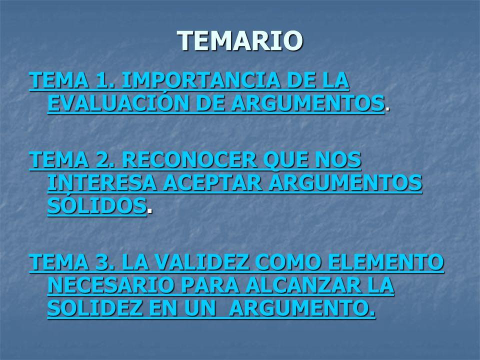 TEMARIO TEMA 1. IMPORTANCIA DE LA EVALUACIÓN DE ARGUMENTOSTEMA 1. IMPORTANCIA DE LA EVALUACIÓN DE ARGUMENTOS. TEMA 1. IMPORTANCIA DE LA EVALUACIÓN DE