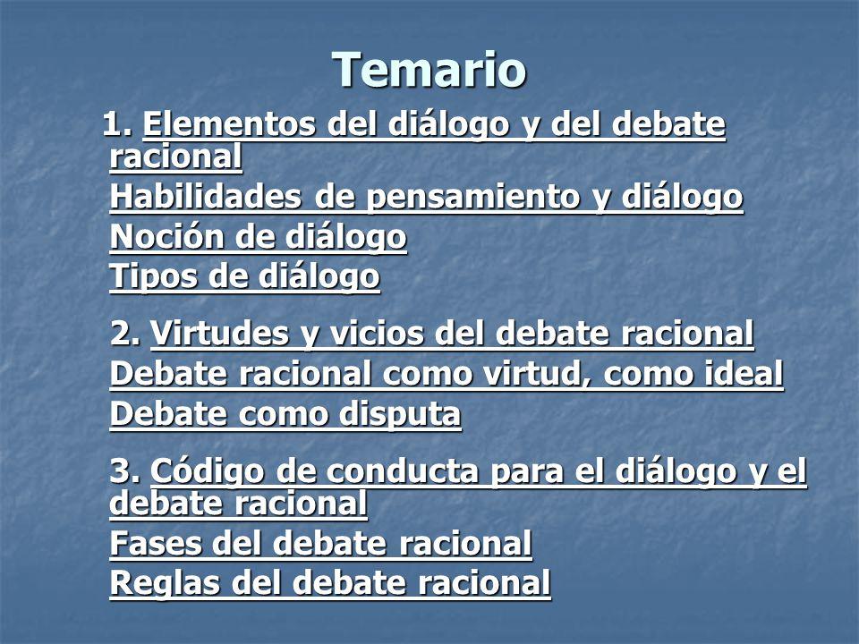 Temario 1. Elementos del diálogo y del debate racional 1. Elementos del diálogo y del debate racional Habilidades de pensamiento y diálogo Habilidades