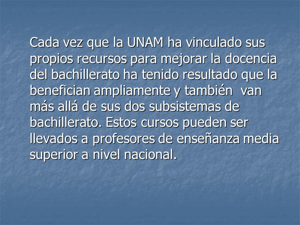 Cada vez que la UNAM ha vinculado sus propios recursos para mejorar la docencia del bachillerato ha tenido resultado que la benefician ampliamente y t