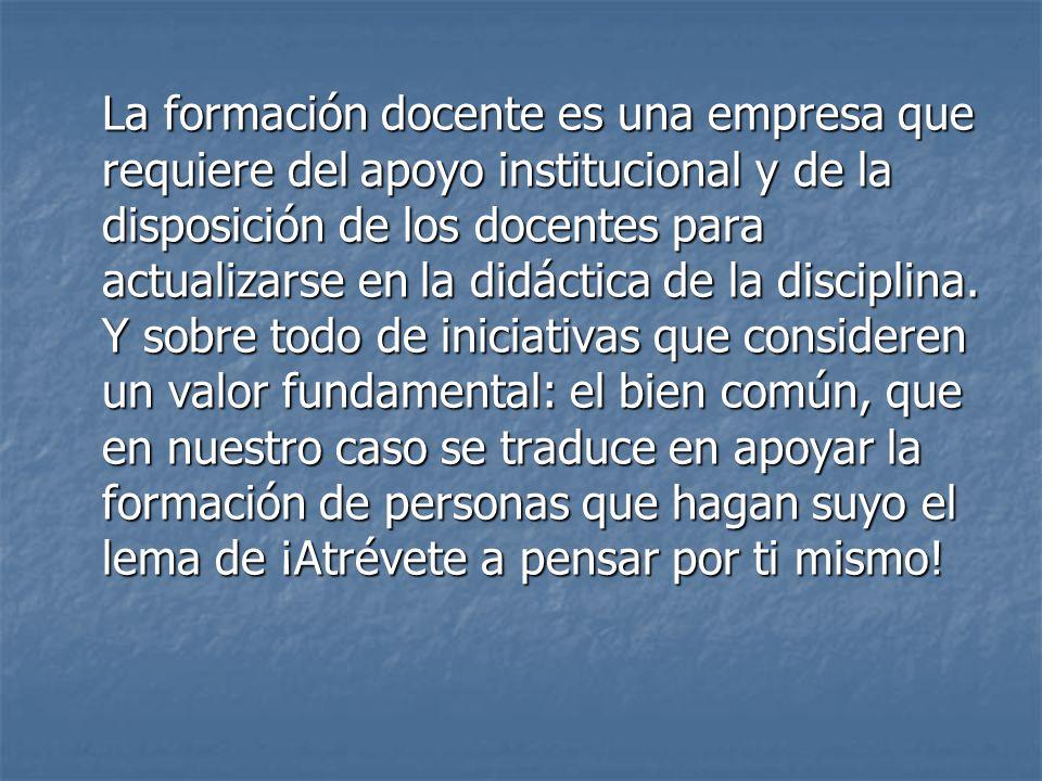 La formación docente es una empresa que requiere del apoyo institucional y de la disposición de los docentes para actualizarse en la didáctica de la d