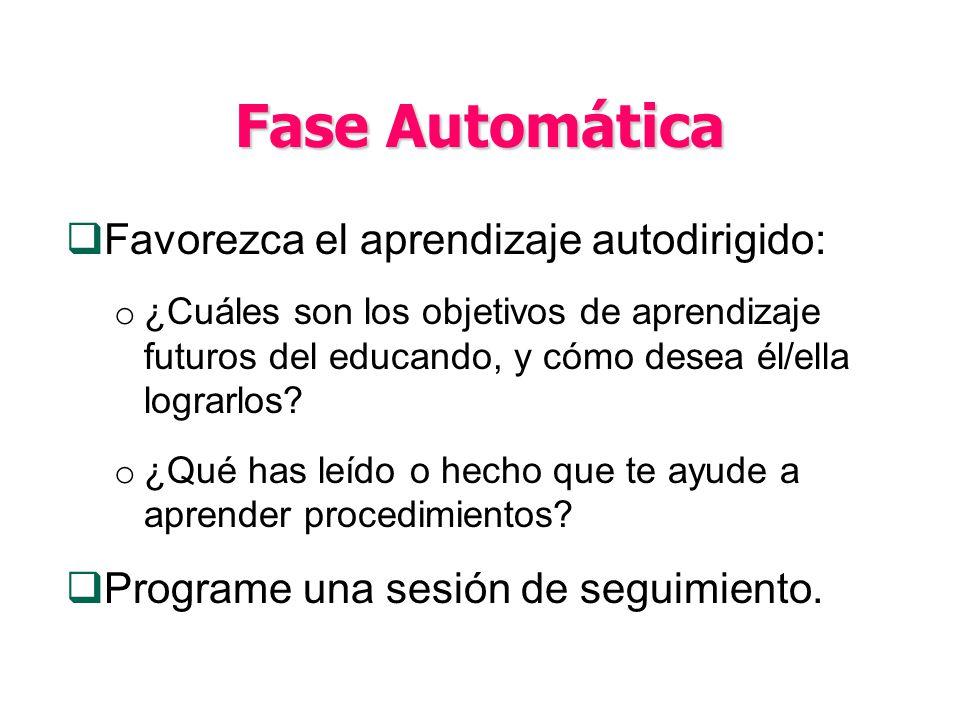 Fase Automática Favorezca el aprendizaje autodirigido: o ¿Cuáles son los objetivos de aprendizaje futuros del educando, y cómo desea él/ella lograrlos.