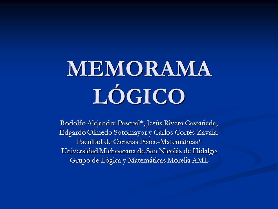 MEMORAMA LÓGICO Rodolfo Alejandre Pascual*, Jesús Rivera Castañeda, Edgardo Olmedo Sotomayor y Carlos Cortés Zavala. Facultad de Ciencias Físico-Matem