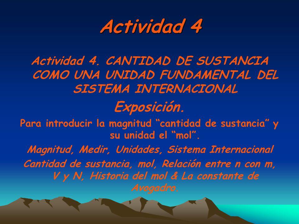 Actividad 4 Actividad 4. CANTIDAD DE SUSTANCIA COMO UNA UNIDAD FUNDAMENTAL DEL SISTEMA INTERNACIONAL Exposición. Para introducir la magnitud cantidad