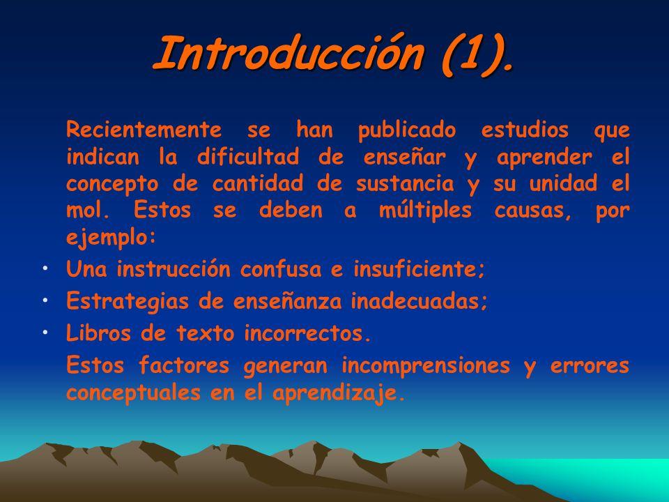 Introducción (1). Recientemente se han publicado estudios que indican la dificultad de enseñar y aprender el concepto de cantidad de sustancia y su un