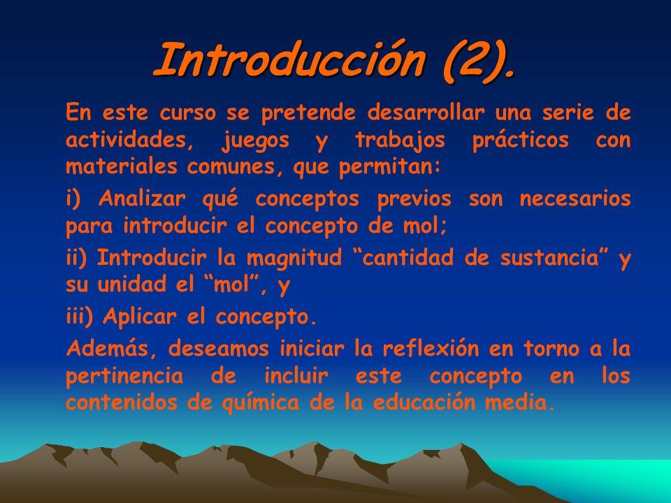 Introducción (2). En este curso se pretende desarrollar una serie de actividades, juegos y trabajos prácticos con materiales comunes, que permitan: i)