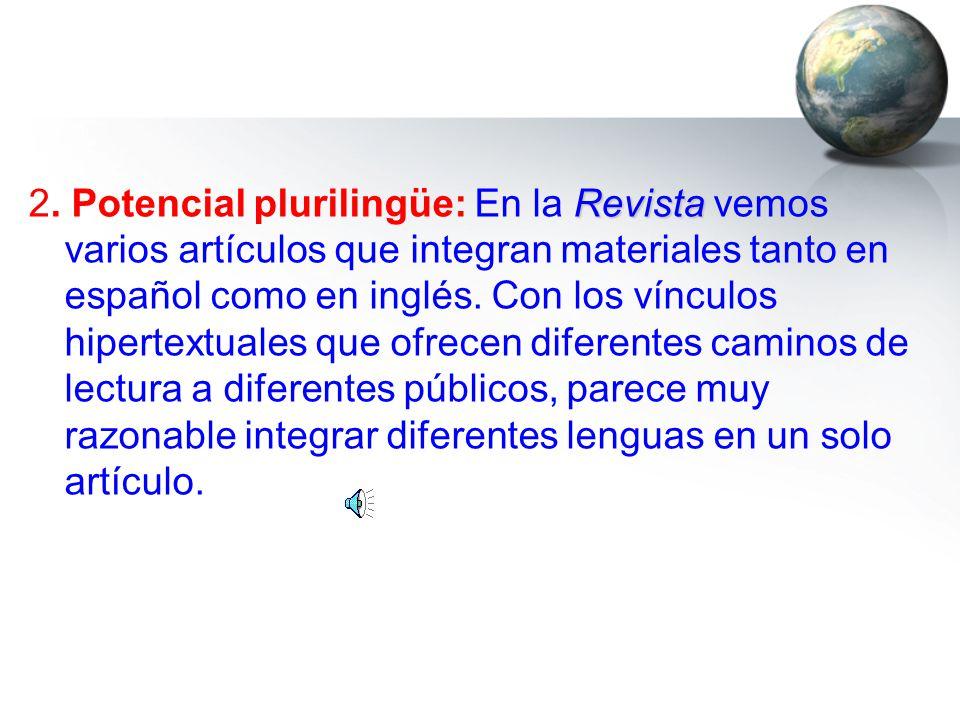 Revista 2. Potencial plurilingüe: En la Revista vemos varios artículos que integran materiales tanto en español como en inglés. Con los vínculos hiper
