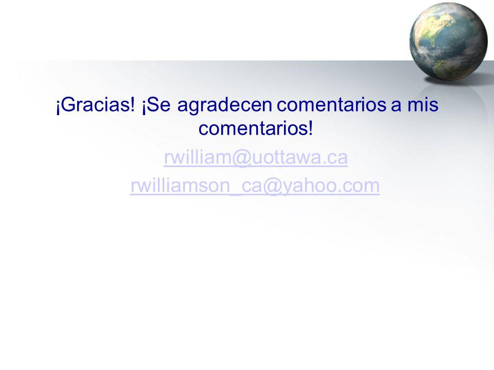 ¡Gracias! ¡Se agradecen comentarios a mis comentarios! rwilliam@uottawa.ca rwilliamson_ca@yahoo.com