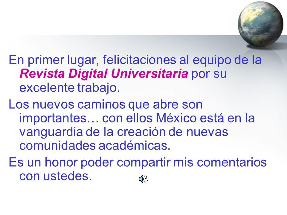 En primer lugar, felicitaciones al equipo de la Revista Digital Universitaria por su excelente trabajo. Los nuevos caminos que abre son importantes… c