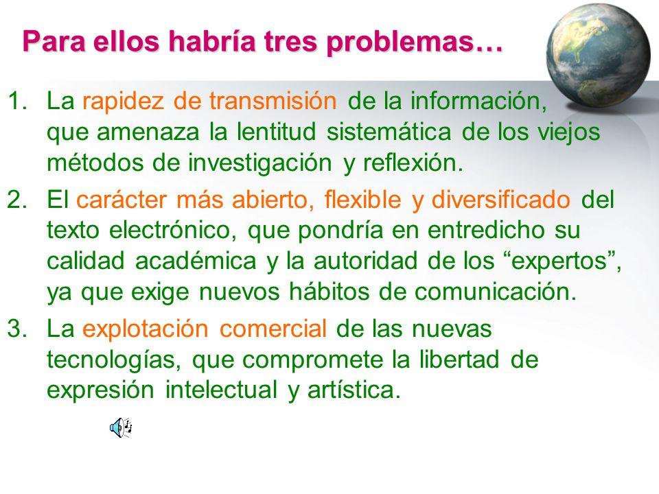 Para ellos habría tres problemas… 1.La rapidez de transmisión de la información, que amenaza la lentitud sistemática de los viejos métodos de investig