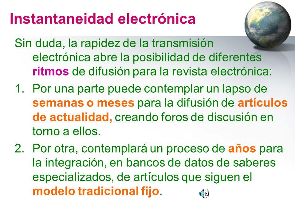 Instantaneidad electrónica Sin duda, la rapidez de la transmisión electrónica abre la posibilidad de diferentes ritmos de difusión para la revista ele