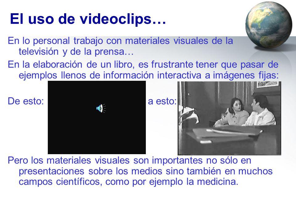 El uso de videoclips… En lo personal trabajo con materiales visuales de la televisión y de la prensa… En la elaboración de un libro, es frustrante ten