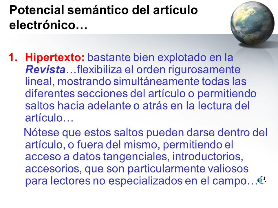 Potencial semántico del artículo electrónico… 1.Hipertexto: bastante bien explotado en la Revista…flexibiliza el orden rigurosamente lineal, mostrando