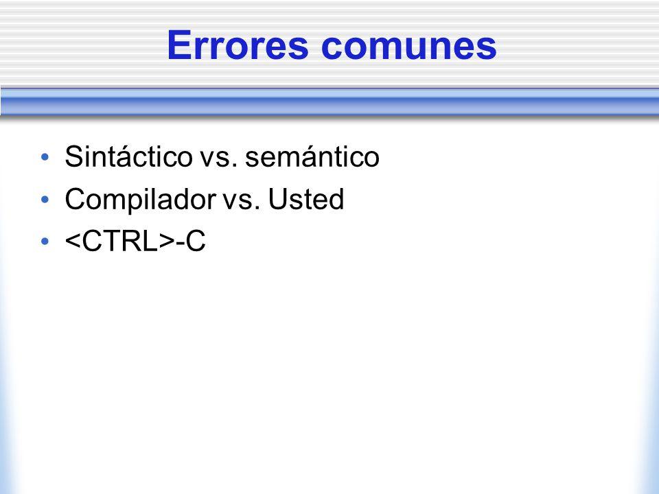 Errores comunes Sintáctico vs. semántico Compilador vs. Usted -C
