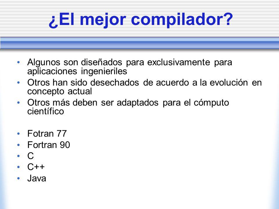 ¿El mejor compilador? Algunos son diseñados para exclusivamente para aplicaciones ingenieriles Otros han sido desechados de acuerdo a la evolución en