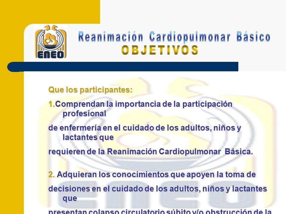 Que los participantes: 1.Comprendan la importancia de la participación profesional de enfermería en el cuidado de los adultos, niños y lactantes que requieren de la Reanimación Cardiopulmonar Básica.
