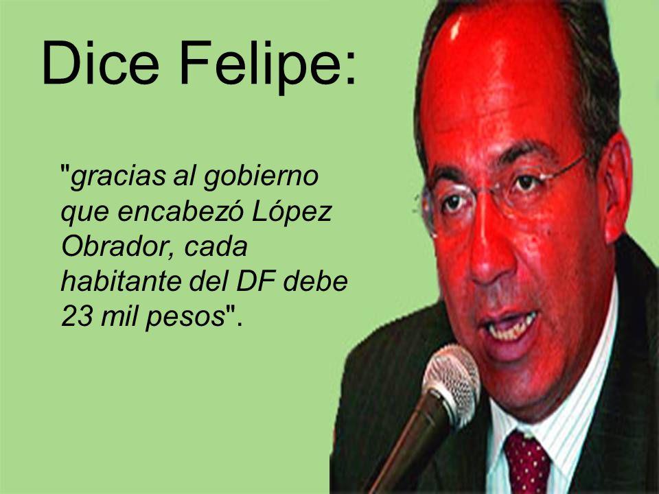 Dice Felipe: gracias al gobierno que encabezó López Obrador, cada habitante del DF debe 23 mil pesos .