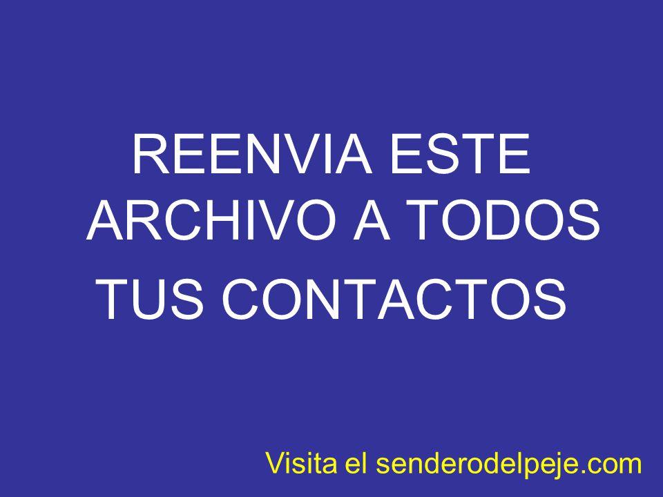 REENVIA ESTE ARCHIVO A TODOS TUS CONTACTOS Visita el senderodelpeje.com