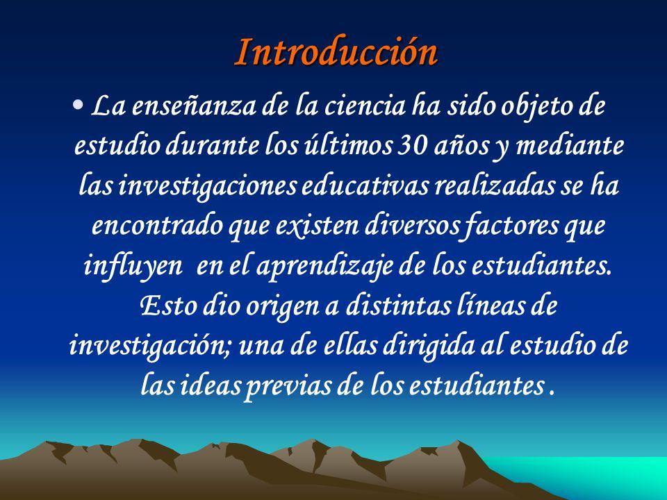 Introducción La enseñanza de la ciencia ha sido objeto de estudio durante los últimos 30 años y mediante las investigaciones educativas realizadas se