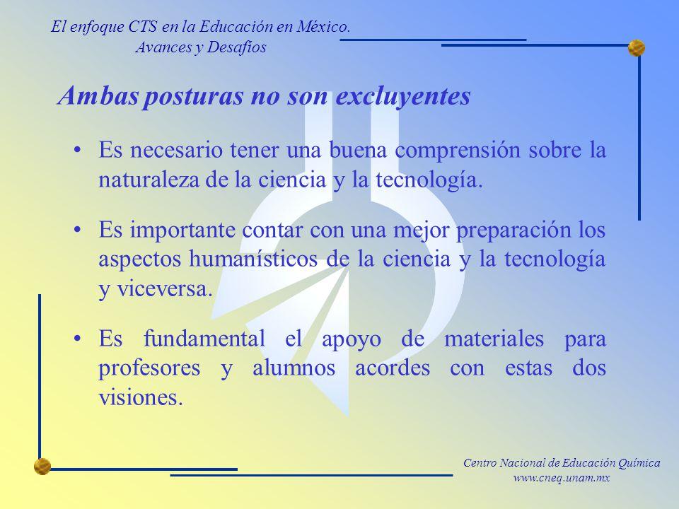 Centro Nacional de Educación Química www.cneq.unam.mx Ambas posturas no son excluyentes Es necesario tener una buena comprensión sobre la naturaleza de la ciencia y la tecnología.
