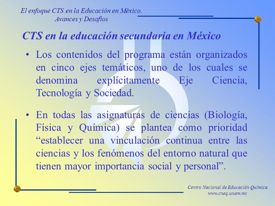 Centro Nacional de Educación Química www.cneq.unam.mx Los contenidos del programa están organizados en cinco ejes temáticos, uno de los cuales se denomina explícitamente Eje Ciencia, Tecnología y Sociedad.