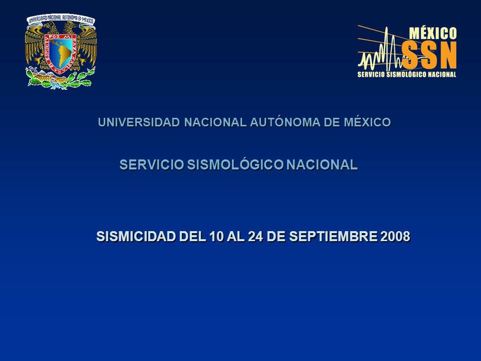 UNIVERSIDAD NACIONAL AUTÓNOMA DE MÉXICO SERVICIO SISMOLÓGICO NACIONAL SISMICIDAD DEL 10 AL 24 DE SEPTIEMBRE 2008