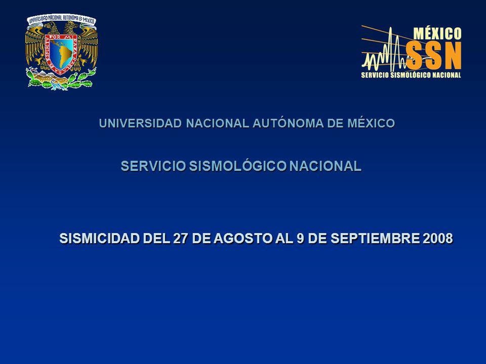 UNIVERSIDAD NACIONAL AUTÓNOMA DE MÉXICO SERVICIO SISMOLÓGICO NACIONAL SISMICIDAD DEL 27 DE AGOSTO AL 9 DE SEPTIEMBRE 2008