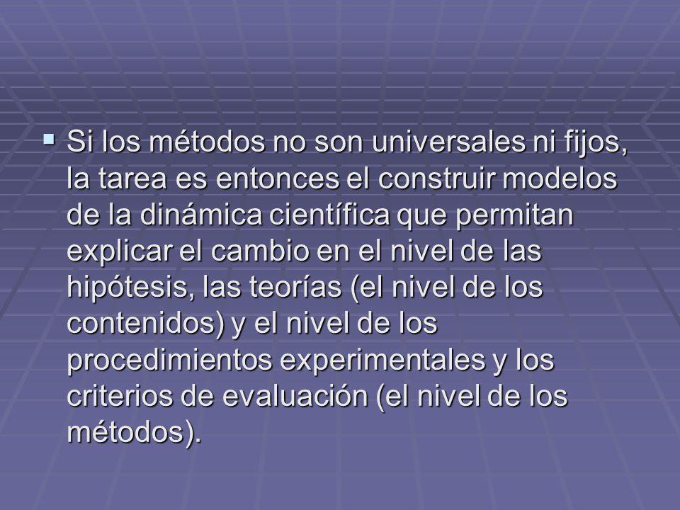 Si los métodos no son universales ni fijos, la tarea es entonces el construir modelos de la dinámica científica que permitan explicar el cambio en el